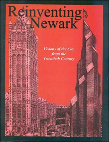 Reinventing Newark- Visions of the City from the Twentieth Century